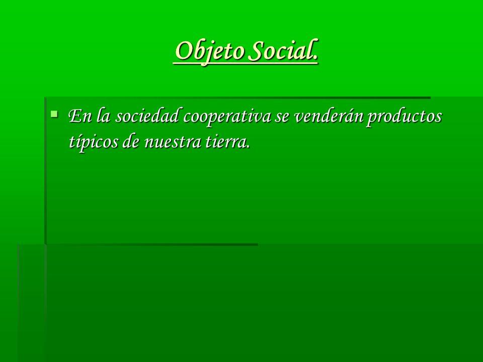 Objeto Social. En la sociedad cooperativa se venderán productos típicos de nuestra tierra. En la sociedad cooperativa se venderán productos típicos de