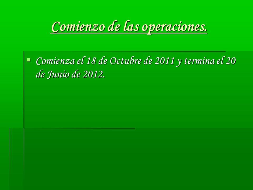 Comienzo de las operaciones. Comienza el 18 de Octubre de 2011 y termina el 20 de Junio de 2012. Comienza el 18 de Octubre de 2011 y termina el 20 de