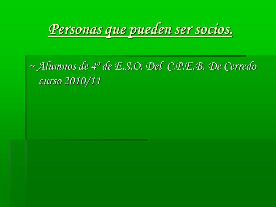 Personas que pueden ser socios. ~ Alumnos de 4º de E.S.O. Del C.P.E.B. De Cerredo curso 2010/11