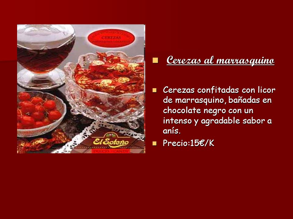 Cerezas al marrasquino Cerezas al marrasquino Cerezas confitadas con licor de marrasquino, bañadas en chocolate negro con un intenso y agradable sabor
