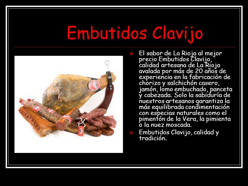 Embutidos Clavijo El sabor de La Rioja al mejor precio Embutidos Clavijo, calidad artesana de La Rioja avalada por más de 20 años de experiencia en la