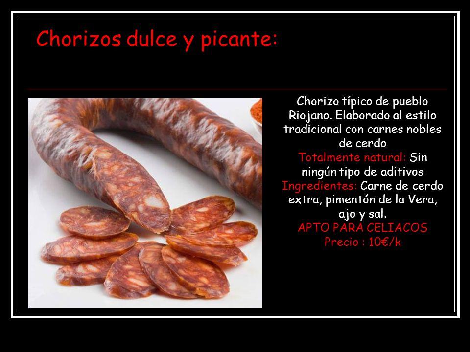 Chorizos dulce y picante: Chorizo típico de pueblo Riojano. Elaborado al estilo tradicional con carnes nobles de cerdo Totalmente natural: Sin ningún