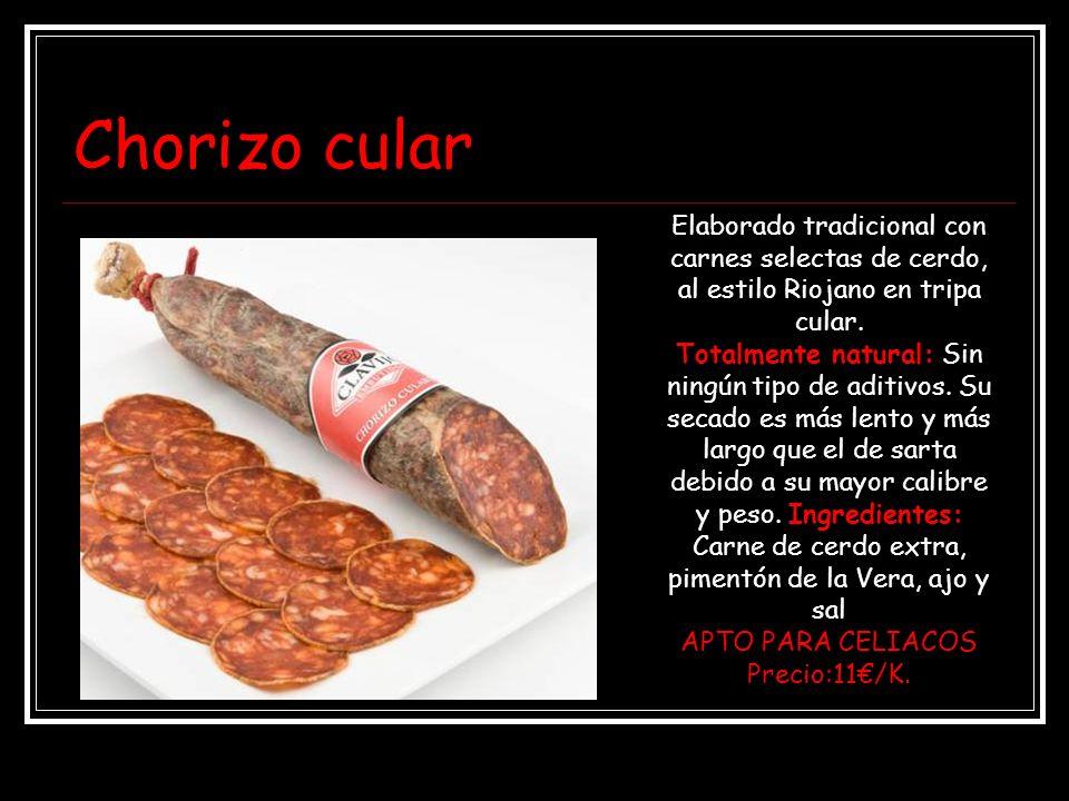 Chorizo cular Elaborado tradicional con carnes selectas de cerdo, al estilo Riojano en tripa cular. Totalmente natural: Sin ningún tipo de aditivos. S