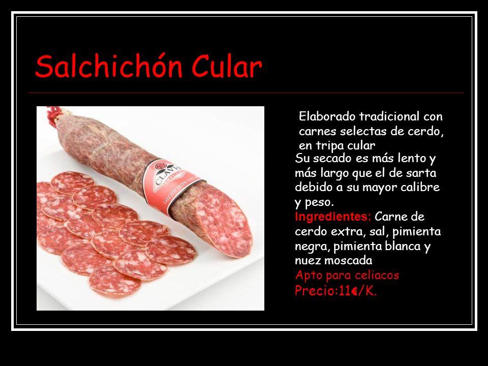 Salchichón Cular Elaborado tradicional con carnes selectas de cerdo, en tripa cular Su secado es más lento y más largo que el de sarta debido a su may