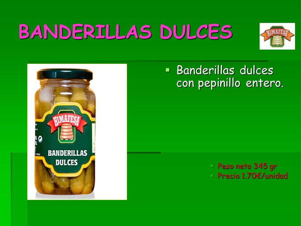 BANDERILLAS DULCES Banderillas dulces con pepinillo entero. Banderillas dulces con pepinillo entero. Peso neto 345 gr Peso neto 345 gr Precio 1.70/uni