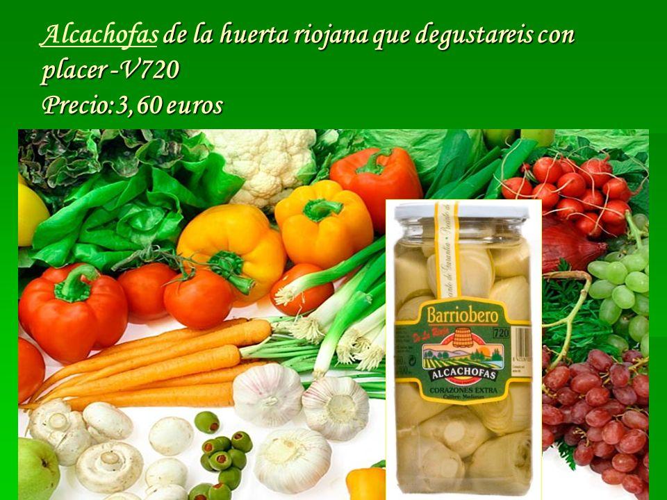 de la huerta riojana que degustareis con placer -V720 Precio:3,60 euros Alcachofas de la huerta riojana que degustareis con placer -V720 Precio:3,60 e