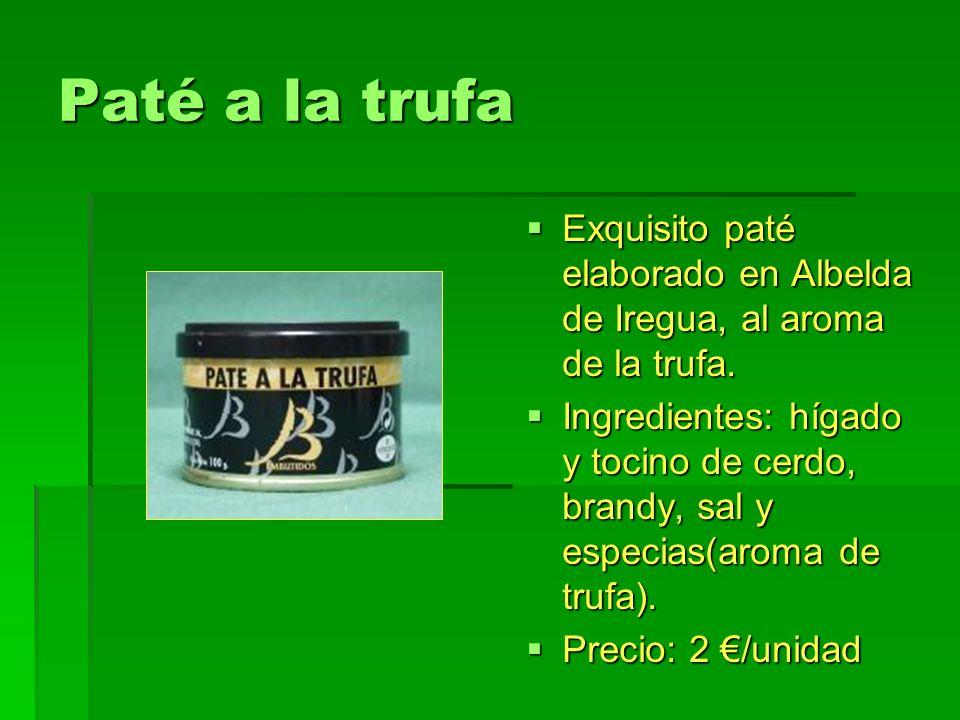 Paté a la trufa Exquisito paté elaborado en Albelda de Iregua, al aroma de la trufa. Exquisito paté elaborado en Albelda de Iregua, al aroma de la tru