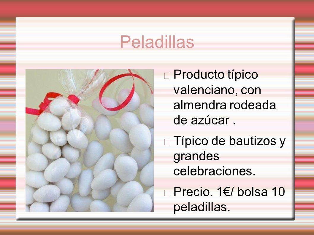 Peladillas Producto típico valenciano, con almendra rodeada de azúcar. Típico de bautizos y grandes celebraciones. Precio. 1/ bolsa 10 peladillas.