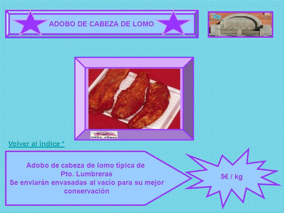 ADOBO DE CABEZA DE LOMO 5 / kg Adobo de cabeza de lomo típica de Pto. Lumbreras Se enviarán envasadas al vacío para su mejor conservación FOTOGRAFÍA V