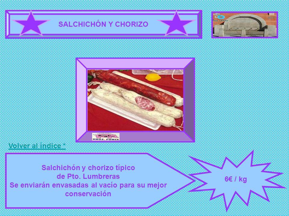 SALCHICHÓN Y CHORIZO 6 / kg Salchichón y chorizo típico de Pto. Lumbreras Se enviarán envasadas al vacío para su mejor conservación FOTOGRAFÍA Volver