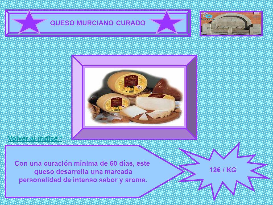 QUESO MURCIANO CURADO 12 / KG Con una curación mínima de 60 días, este queso desarrolla una marcada personalidad de intenso sabor y aroma. FOTOGRAFÍA