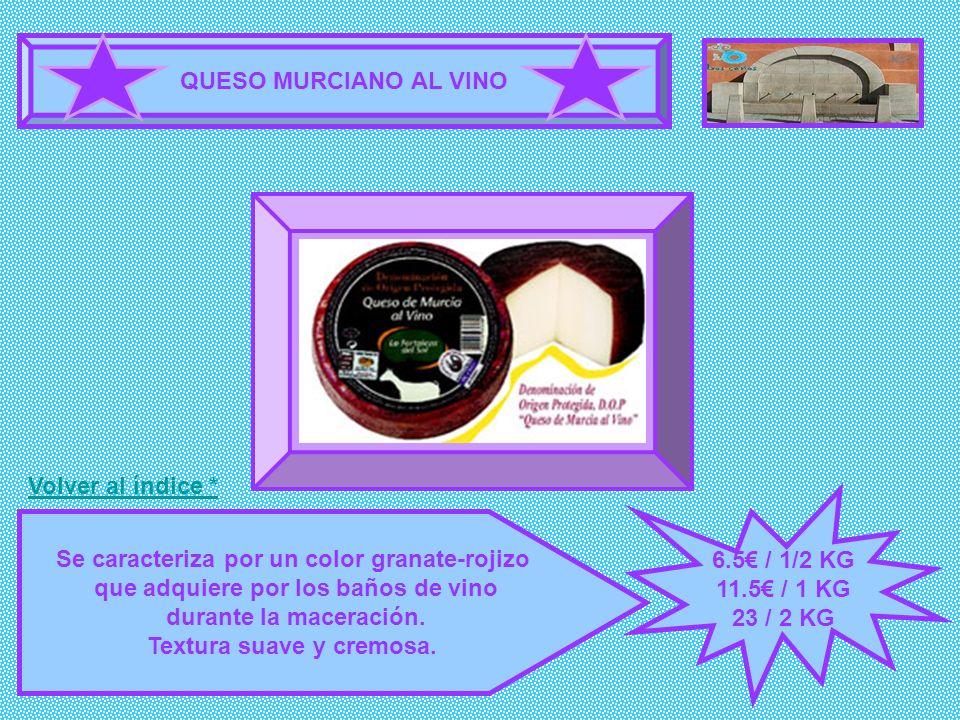 QUESO MURCIANO AL VINO 6.5 / 1/2 KG 11.5 / 1 KG 23 / 2 KG Se caracteriza por un color granate-rojizo que adquiere por los baños de vino durante la mac