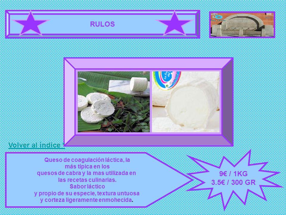 RULOS 9 / 1KG 3.5 / 300 GR Queso de coagulación láctica, la más típica en los quesos de cabra y la mas utilizada en las recetas culinarias. Sabor láct