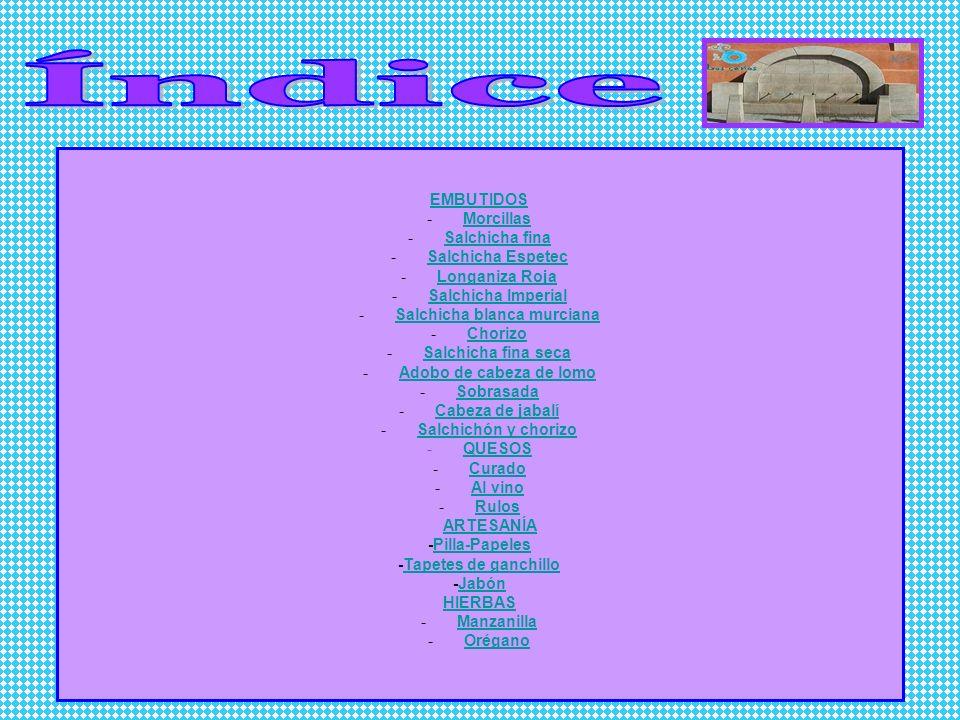 EMBUTIDOS -MorcillasMorcillas -Salchicha finaSalchicha fina -Salchicha EspetecSalchicha Espetec -Longaniza RojaLonganiza Roja -Salchicha ImperialSalch