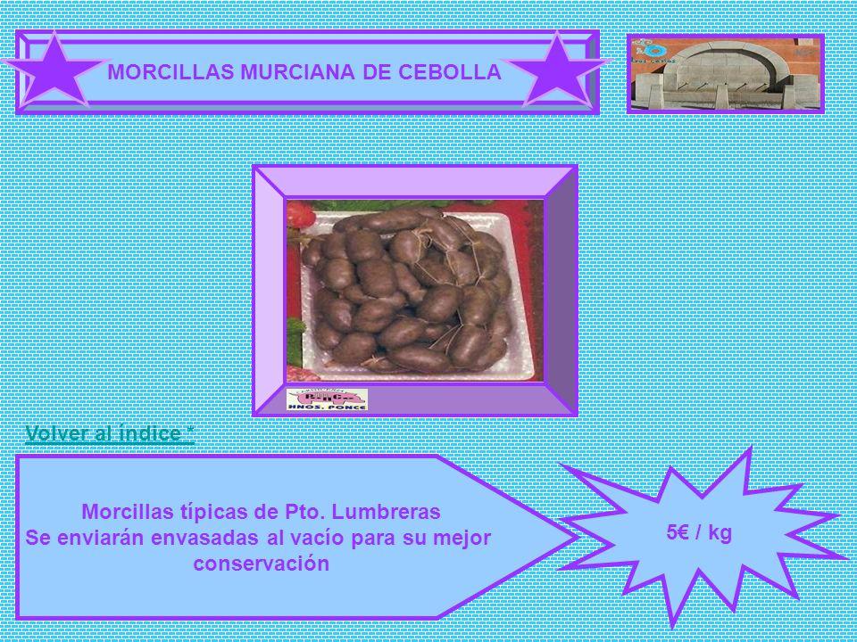 MORCILLAS MURCIANA DE CEBOLLA 5 / kg Morcillas típicas de Pto. Lumbreras Se enviarán envasadas al vacío para su mejor conservación FOTOGRAFÍA Volver a