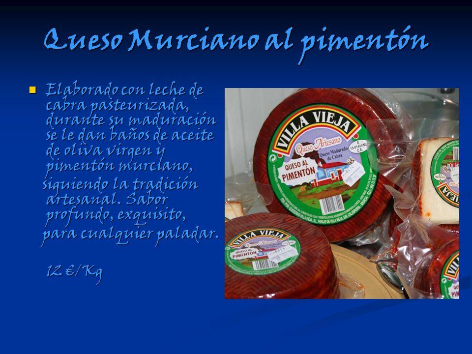 Queso Murciano al pimentón Elaborado con leche de cabra pasteurizada, durante su maduración se le dan baños de aceite de oliva virgen y pimentón murci