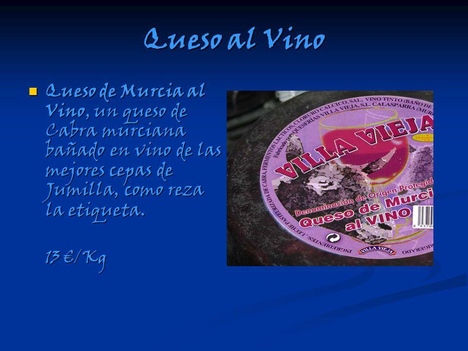 Queso al Vino Queso de Murcia al Vino, un queso de Cabra murciana bañado en vino de las mejores cepas de Jumilla, como reza la etiqueta. Queso de Murc