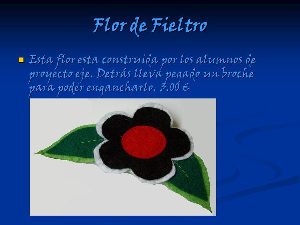 Flor de Fieltro Esta flor esta construida por los alumnos de proyecto eje. Detrás lleva pegado un broche para poder engancharlo. 3.00 Esta flor esta c