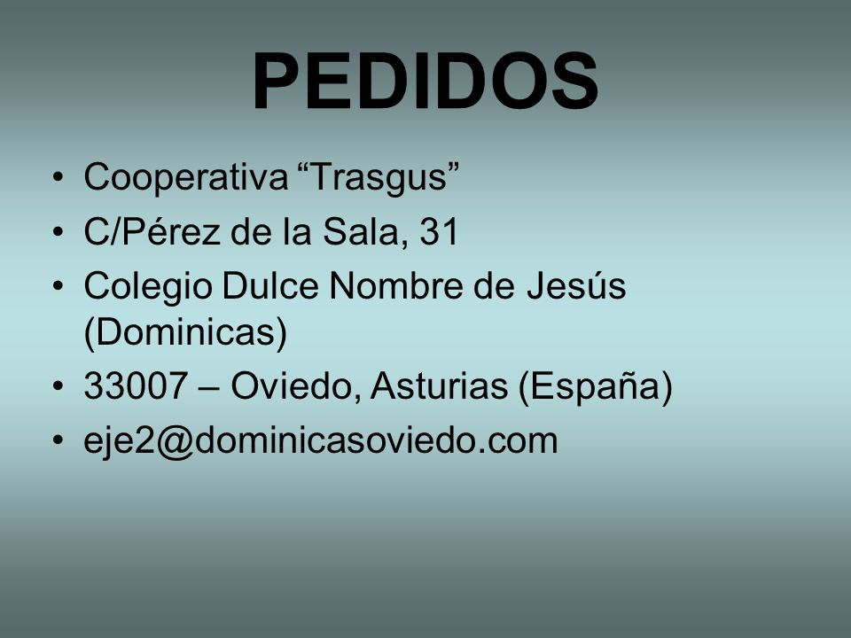 PEDIDOS Cooperativa Trasgus C/Pérez de la Sala, 31 Colegio Dulce Nombre de Jesús (Dominicas) 33007 – Oviedo, Asturias (España) eje2@dominicasoviedo.com