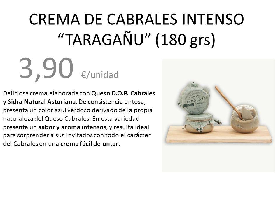 CREMA DE CABRALES INTENSO TARAGAÑU (180 grs) 3,90 /unidad Deliciosa crema elaborada con Queso D.O.P. Cabrales y Sidra Natural Asturiana. De consistenc
