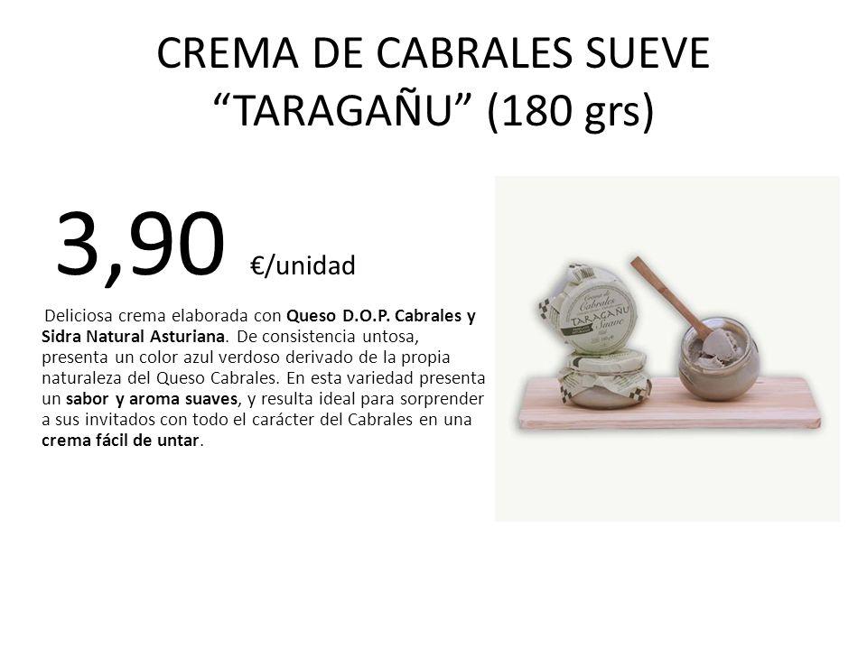 CREMA DE CABRALES SUEVE TARAGAÑU (180 grs) 3,90 /unidad Deliciosa crema elaborada con Queso D.O.P. Cabrales y Sidra Natural Asturiana. De consistencia
