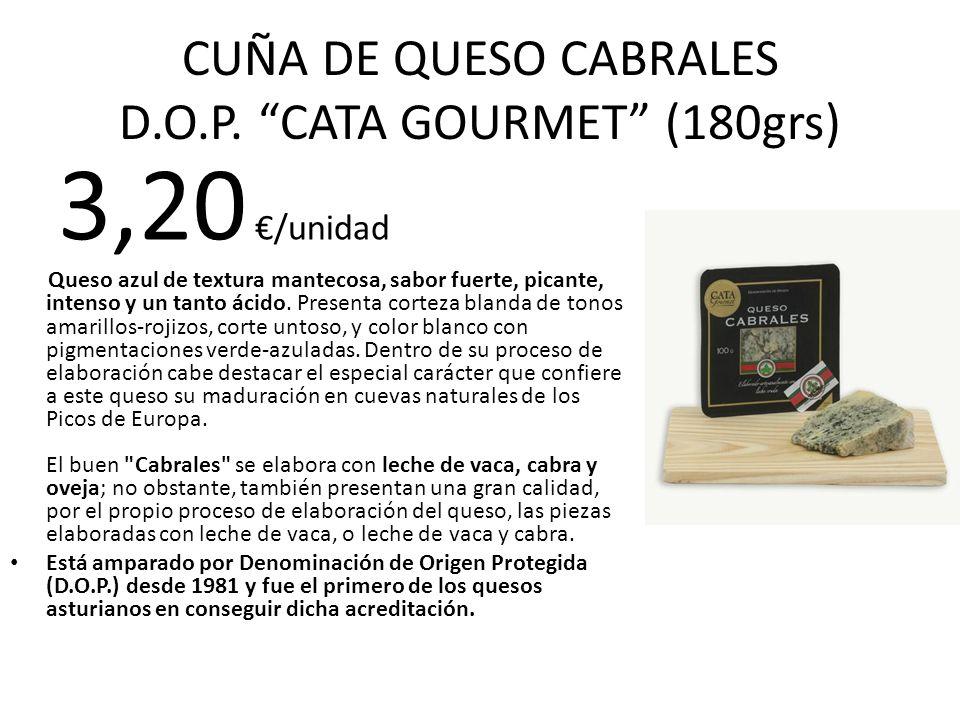 CUÑA DE QUESO CABRALES D.O.P. CATA GOURMET (180grs) 3,20 /unidad Queso azul de textura mantecosa, sabor fuerte, picante, intenso y un tanto ácido. Pre