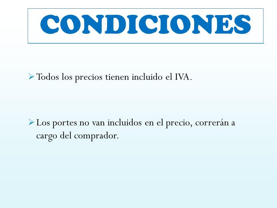 CONDICIONES Todos los precios tienen incluido el IVA. Los portes no van incluidos en el precio, correrán a cargo del comprador.