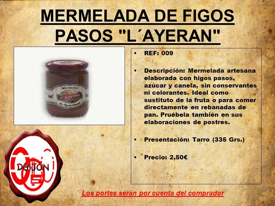 MERMELADA DE FIGOS PASOS L´AYERAN REF: 009 Descripción: Mermelada artesana elaborada con higos pasos, azúcar y canela, sin conservantes ni colorantes.