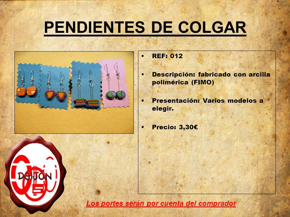 PENDIENTES DE COLGAR REF: 012 Descripción: fabricado con arcilla polimérica (FIMO) Presentación: Varios modelos a elegir. Precio: 3,30 Los portes será