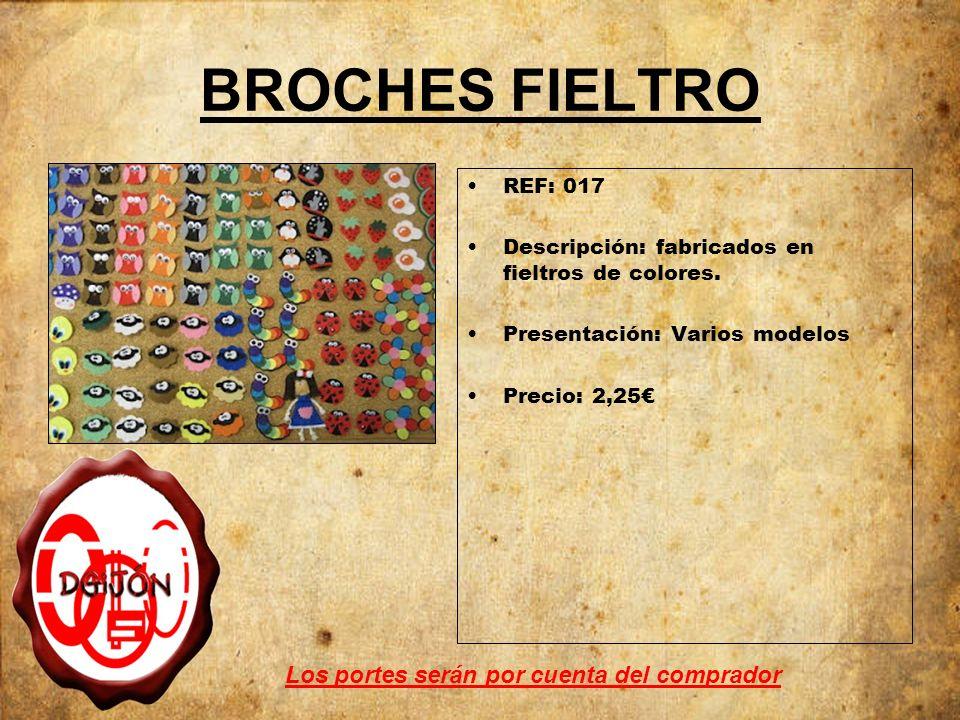 BROCHES FIELTRO REF: 017 Descripción: fabricados en fieltros de colores. Presentación: Varios modelos Precio: 2,25 Los portes serán por cuenta del com