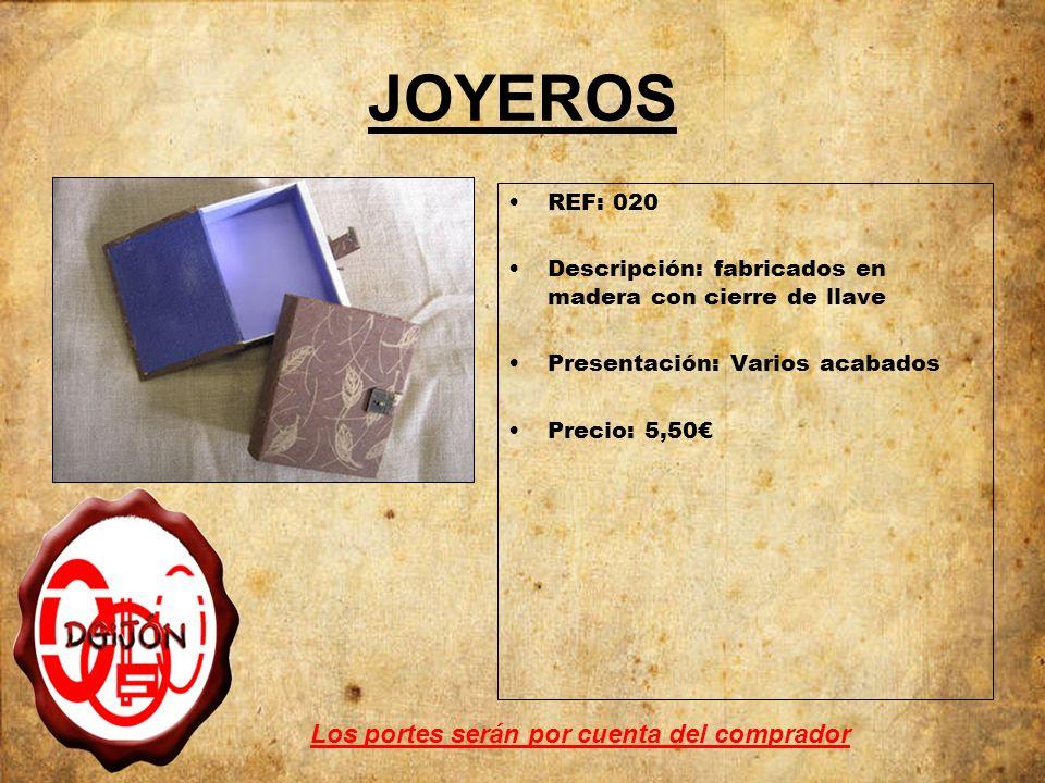 JOYEROS REF: 020 Descripción: fabricados en madera con cierre de llave Presentación: Varios acabados Precio: 5,50 Los portes serán por cuenta del comprador