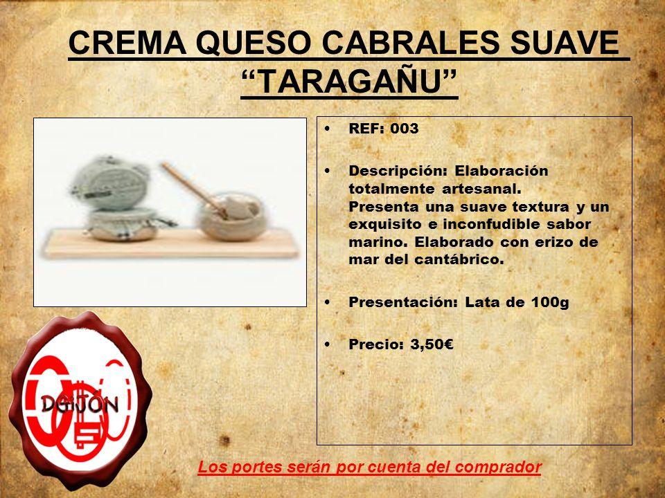 CREMA QUESO CABRALES SUAVE TARAGAÑU REF: 003 Descripción: Elaboración totalmente artesanal.