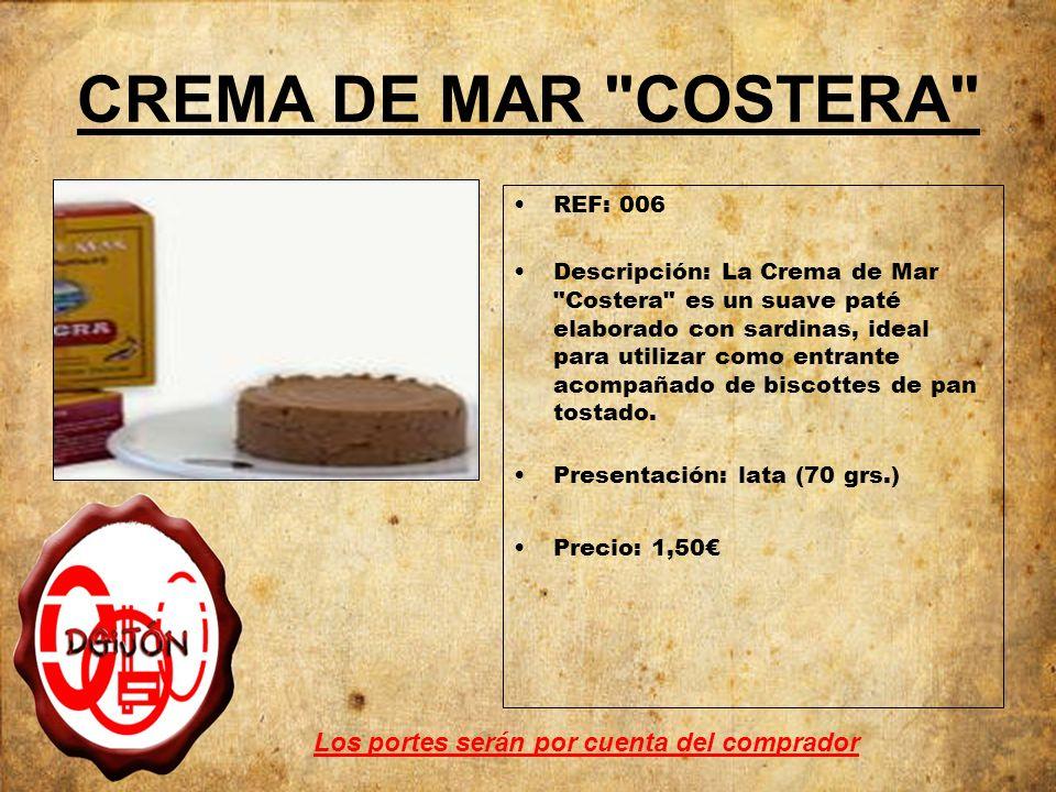 CREMA DE MAR COSTERA REF: 006 Descripción: La Crema de Mar Costera es un suave paté elaborado con sardinas, ideal para utilizar como entrante acompañado de biscottes de pan tostado.
