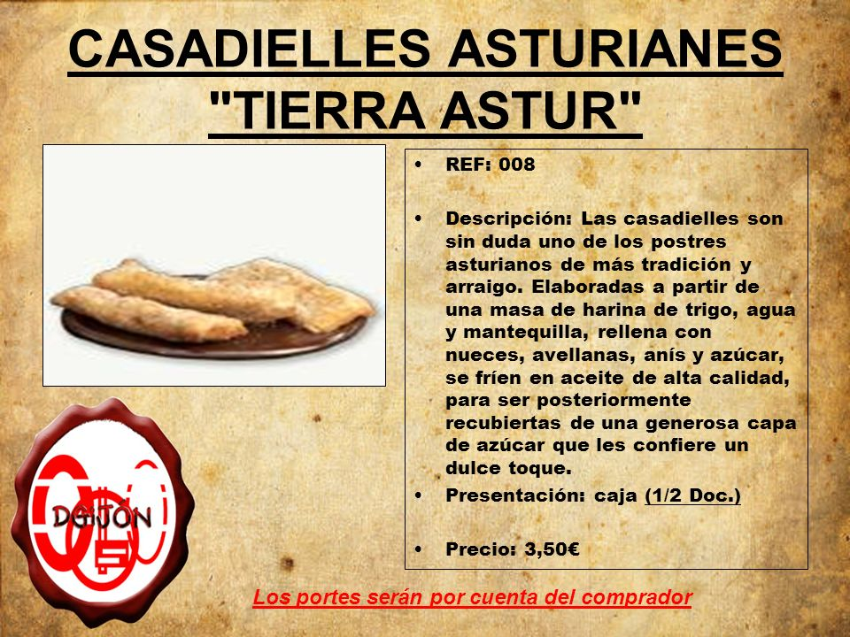 CASADIELLES ASTURIANES TIERRA ASTUR REF: 008 Descripción: Las casadielles son sin duda uno de los postres asturianos de más tradición y arraigo.