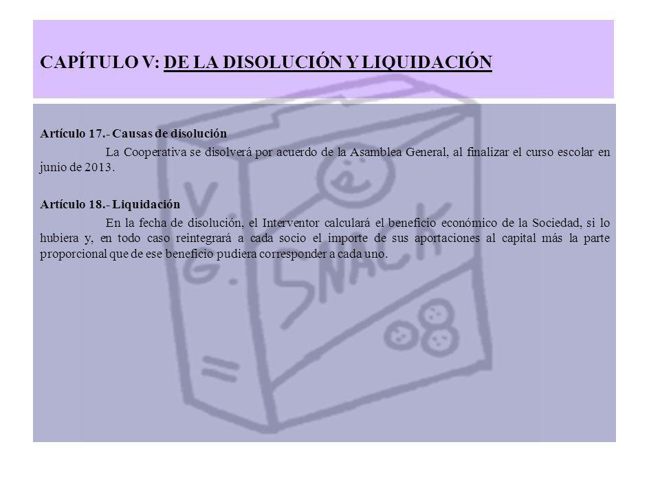 CAPÍTULO V: DE LA DISOLUCIÓN Y LIQUIDACIÓN Artículo 17.