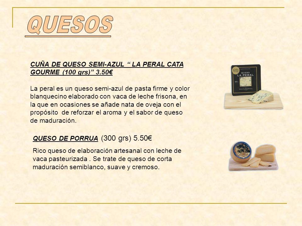 CUÑA DE QUESO SEMI-AZUL LA PERAL CATA GOURME (100 grs) 3.50 La peral es un queso semi-azul de pasta firme y color blanquecino elaborado con vaca de le