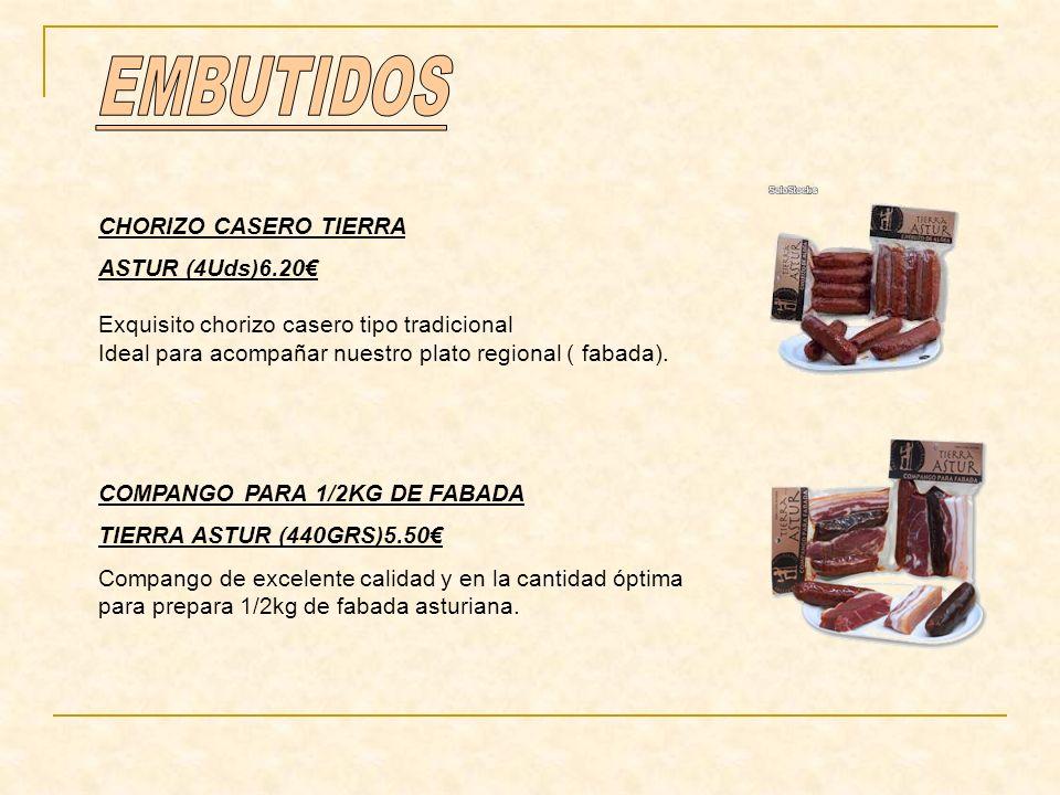 CHORIZO CASERO TIERRA ASTUR (4Uds)6.20 Exquisito chorizo casero tipo tradicional Ideal para acompañar nuestro plato regional ( fabada). COMPANGO PARA