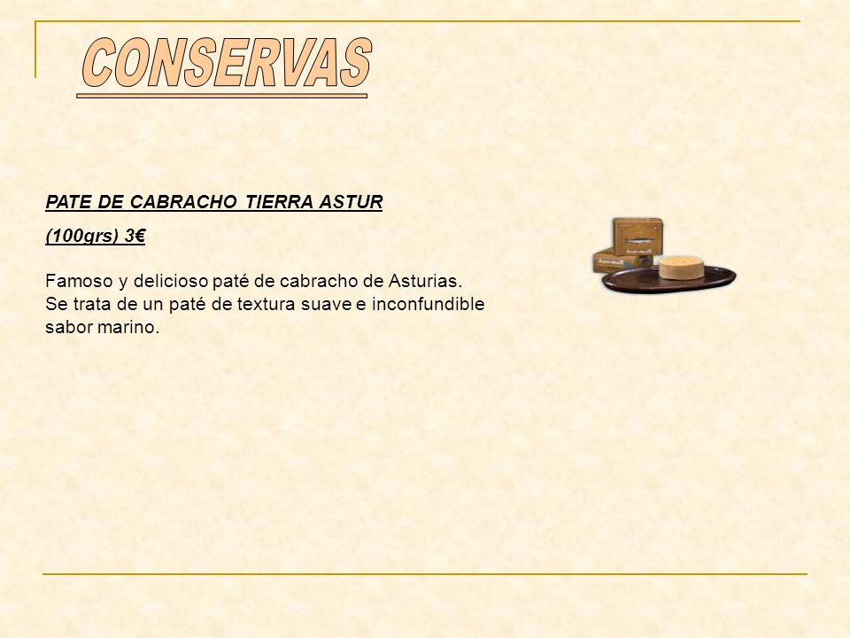 PATE DE CABRACHO TIERRA ASTUR (100grs) 3 Famoso y delicioso paté de cabracho de Asturias. Se trata de un paté de textura suave e inconfundible sabor m