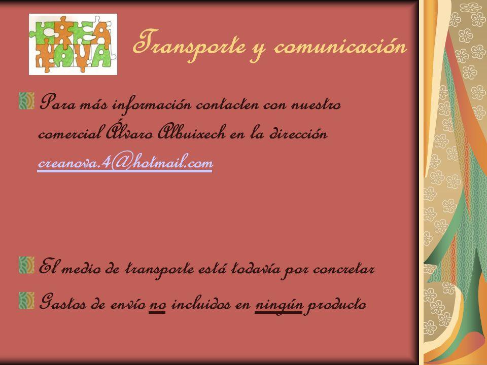 Transporte y comunicación Para más información contacten con nuestro comercial Álvaro Albuixech en la dirección creanova.4@hotmail.com creanova.4@hotm