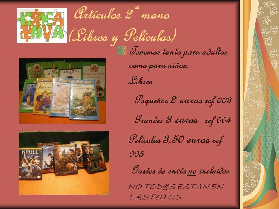 Artículos 2ª mano (Libros y Películas) Tenemos tanto para adultos como para niños. Libros Pequeños 2 euros ref 003 Grandes 3 euros ref 004 Películas 3