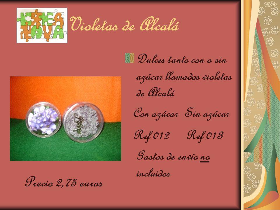 Violetas de Alcalá Dulces tanto con o sin azúcar llamados violetas de Alcalá Con azúcar Sin azúcar Ref 012 Ref 01 3 Gastos de envío no incluidos Precio 2,75 euros