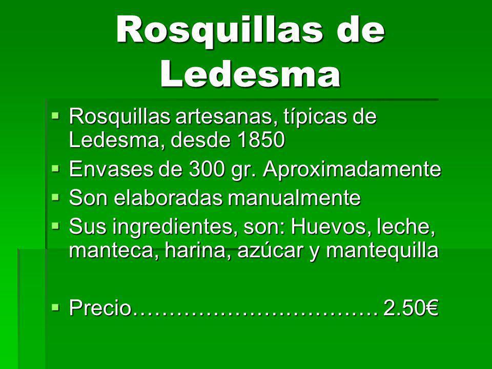 Rosquillas de Ledesma Rosquillas artesanas, típicas de Ledesma, desde 1850 Rosquillas artesanas, típicas de Ledesma, desde 1850 Envases de 300 gr.
