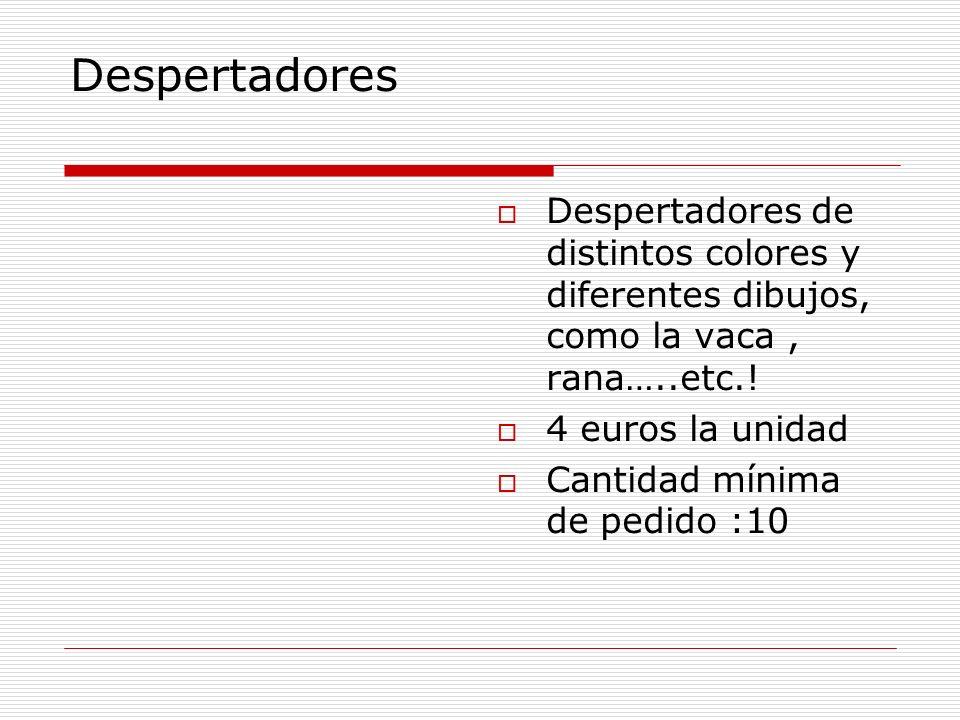 Despertadores Despertadores de distintos colores y diferentes dibujos, como la vaca, rana…..etc.! 4 euros la unidad Cantidad mínima de pedido :10
