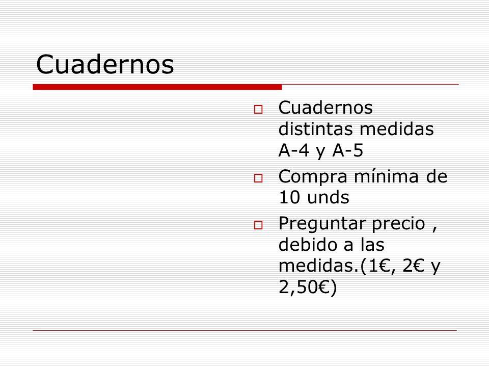 Cuadernos Cuadernos distintas medidas A-4 y A-5 Compra mínima de 10 unds Preguntar precio, debido a las medidas.(1, 2 y 2,50)
