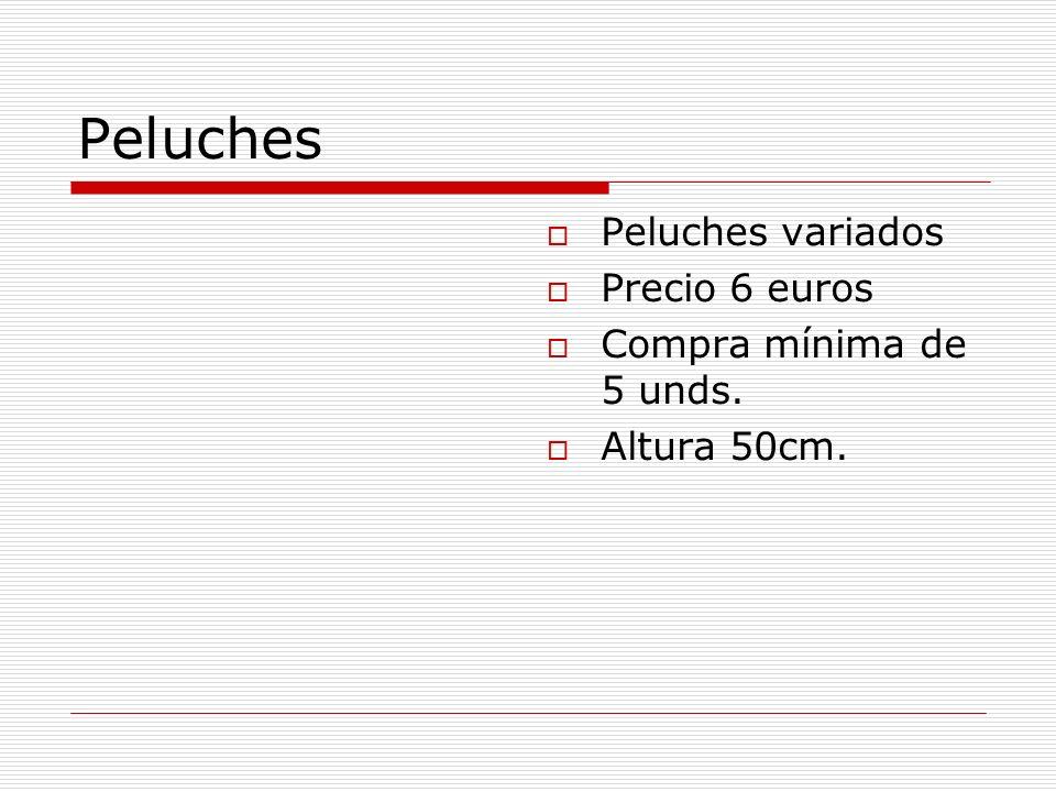 Peluches Peluches variados Precio 6 euros Compra mínima de 5 unds. Altura 50cm.