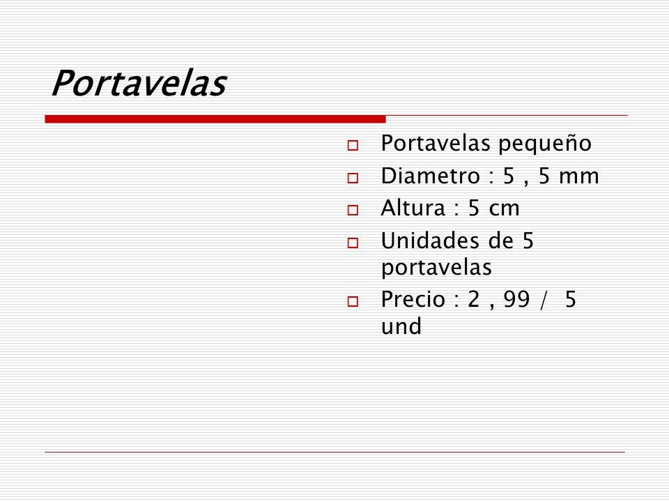 Portavelas Portavelas pequeño Diametro : 5, 5 mm Altura : 5 cm Unidades de 5 portavelas Precio : 2, 99 / 5 und