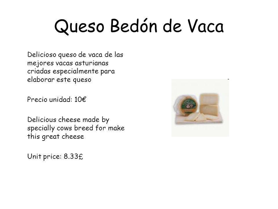 Queso Bedón de Vaca Delicioso queso de vaca de las mejores vacas asturianas criadas especialmente para elaborar este queso Precio unidad: 10 Delicious cheese made by specially cows breed for make this great cheese Unit price: 8.33 £