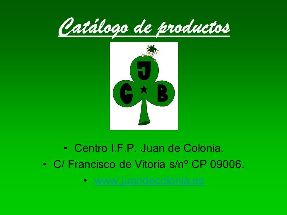 Catálogo de productos Centro I.F.P. Juan de Colonia. C/ Francisco de Vitoria s/nº CP 09006. www.juandecolonia.es