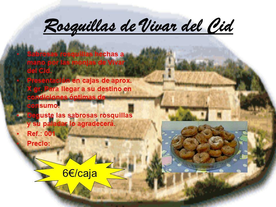 Rosquillas de Vivar del Cid Sabrosas rosquillas hechas a mano por las monjas de Vivar del Cid. Presentación en cajas de aprox. X gr. Para llegar a su