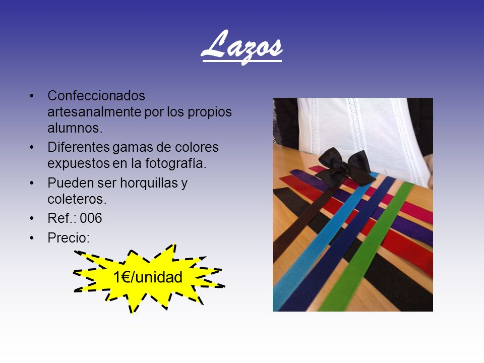 Lazos Confeccionados artesanalmente por los propios alumnos. Diferentes gamas de colores expuestos en la fotografía. Pueden ser horquillas y coleteros